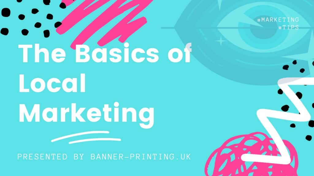 The Basics of Local Marketing - banners priting uk